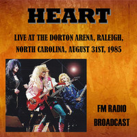 Heart - Live at the Dorton Arena, Raleigh, North Carolina, 1985 - FM Radio Broadcast