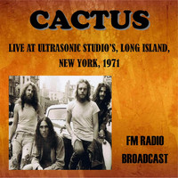 Cactus - Live at Ultrasonic Studios, Long Island, New York, 1971 - FM Radio Broadcast