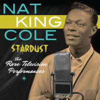 Nat King Cole - Stardust - The Rare Television Performances