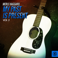 Merle Haggard - My Past is Present, Vol. 3