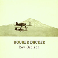 Roy Orbison - Double Decker