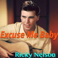 Ricky Nelson - Excuse Me Baby