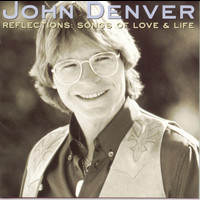 John Denver - Reflections: Songs Of Love & Life