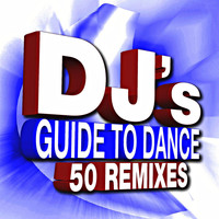 DJ ReMix Factory - 50 DJ's Guide to Dance – Remixes