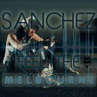Sanchez - Feel the Melbourne