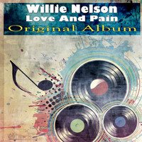 Willie Nelson - Love and Pain (Original Album)