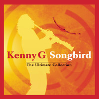 Kenny G - Songbird - The Ultimate Collection