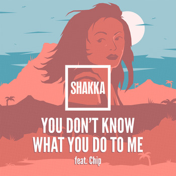 Shakka feat. Chip - You Don't Know What You Do to Me (Explicit)