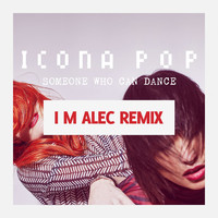 Icona Pop - Someone Who Can Dance (Remixes)