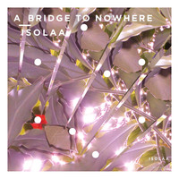 Isolaa - A Bridge to Nowhere - Single