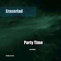 Eraserlad - Party Time