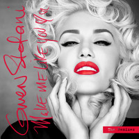 Gwen Stefani - Make Me Like You (The Remixes)