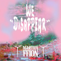 Martha Ffion - We Disappear
