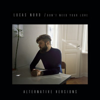 Lucas Nord - Don't Need Your Love - Alternative Versions
