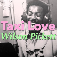 Wilson Pickett - Taxi Love