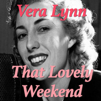 Vera Lynn - That Lovely Weekend