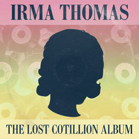 Irma Thomas - Full Time Woman: The Lost Cotillion Album