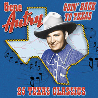 Gene Autry - Goin' Back To Texas: 25 Texas Classics