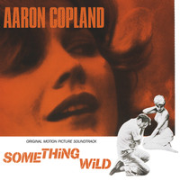 Aaron Copland - Something Wild (Original Motion Picture Soundtrack)