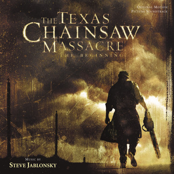 Steve Jablonsky - The Texas Chainsaw Massacre: The Beginning (Original Motion Picture Soundtrack)