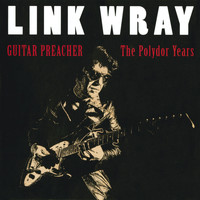 Link Wray - Guitar Preacher - The Polydor Years