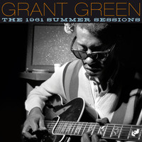 Grant Green - The 1961 Summer Sessions