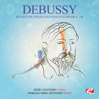 Claude Debussy - Debussy: Sonata for Violin and Piano in G Minor, L. 140 (Digitally Remastered)