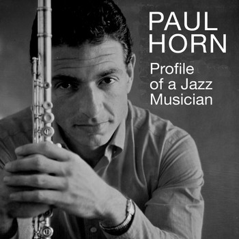 Paul Horn - Profile of a Jazz Musician (Bonus Track Version)