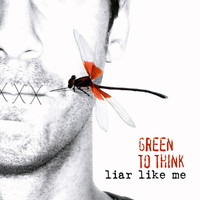 Green To Think - Liar Like Me (10th Anniversary Edition)