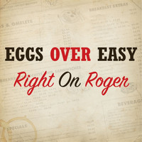 Eggs Over Easy - Right on Roger