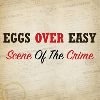 Eggs Over Easy - Scene of the Crime
