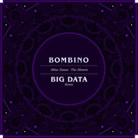 BOMBINO - Akhar Zaman (This Moment) (Big Data Remix)