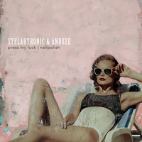Stelartronic, Anduze - Press My Luck