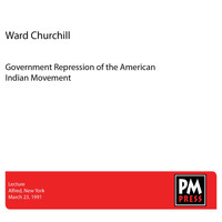 Ward Churchill - Government Repression of the American Indian Movement