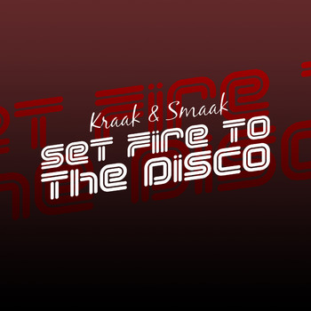Kraak & Smaak - Set Fire to the Disco - Single