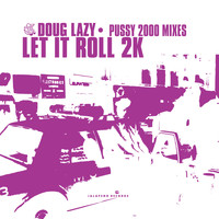 Doug Lazy - Let It Roll 2k (Pussy 2000 Mixes) - Single