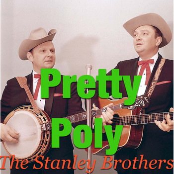 The Stanley Brothers - Pretty Poly