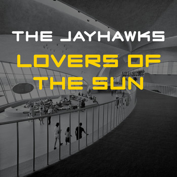 The Jayhawks - Lovers of the Sun