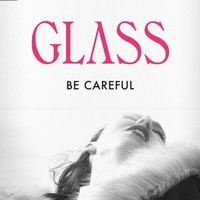 Glass - Be Careful