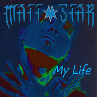 Matt Star - My Life