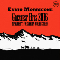 Ennio Morricone - Ennio Morricone Greatest Hits 2016 - Spaghetti Western Collection