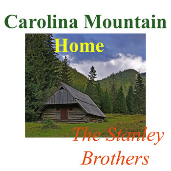 The Stanley Brothers - Carolina Mountain Home