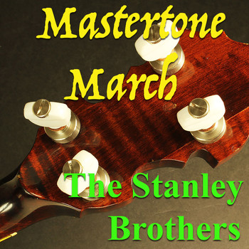 The Stanley Brothers - Mastertone March