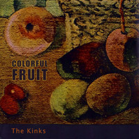 The Kinks - Colorful Fruit