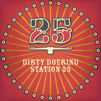 Dirty Doering - Station 25