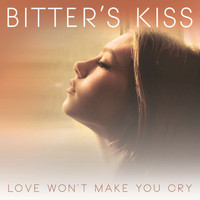 Bitter's Kiss - Love Won't Make You Cry - EP