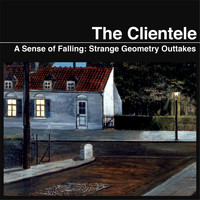 The Clientele - A Sense of  Falling: Strange Geometry Outtakes