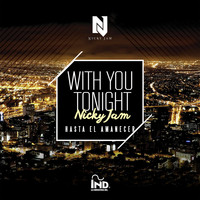 Nicky Jam - With You Tonight (Hasta El Amanecer)