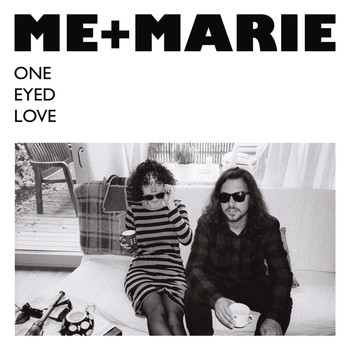 ME + MARIE - One Eyed Love