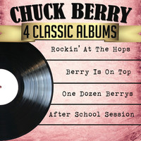 Chuck Berry - Chuck Berry 4 Classic Albums: Rockin' at the Hops/Berry Is on Top/One Dozen Berrys/After School Session